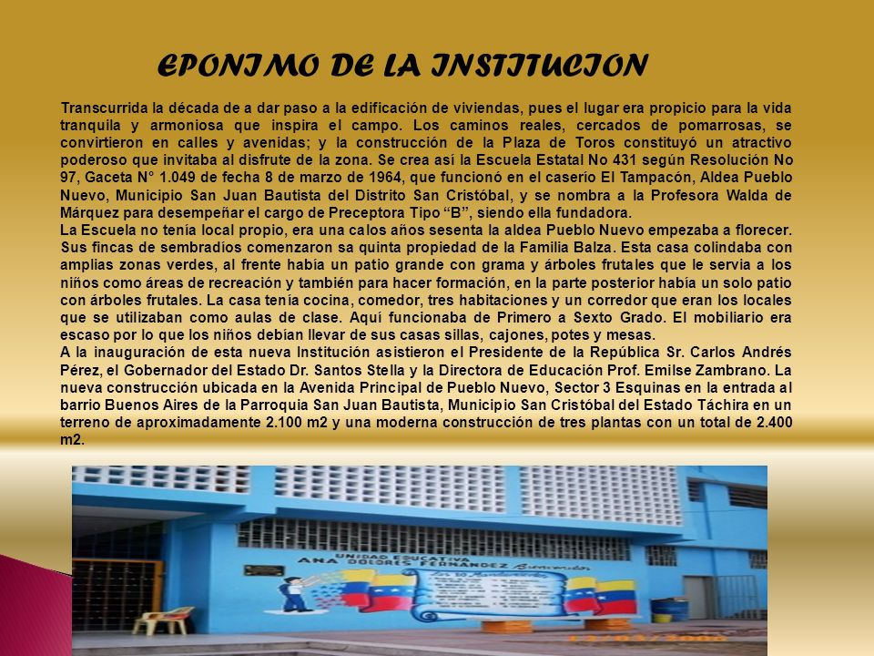 EPONIMO DE LA INSTITUCION Transcurrida la década de a dar paso a la edificación de viviendas, pues el lugar era propicio para la vida tranquila y armo