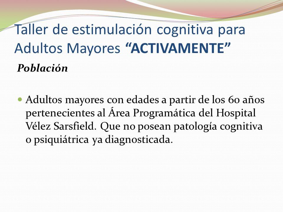 Taller de estimulación cognitiva para Adultos Mayores ACTIVAMENTE Población Adultos mayores con edades a partir de los 60 años pertenecientes al Área Programática del Hospital Vélez Sarsfield.