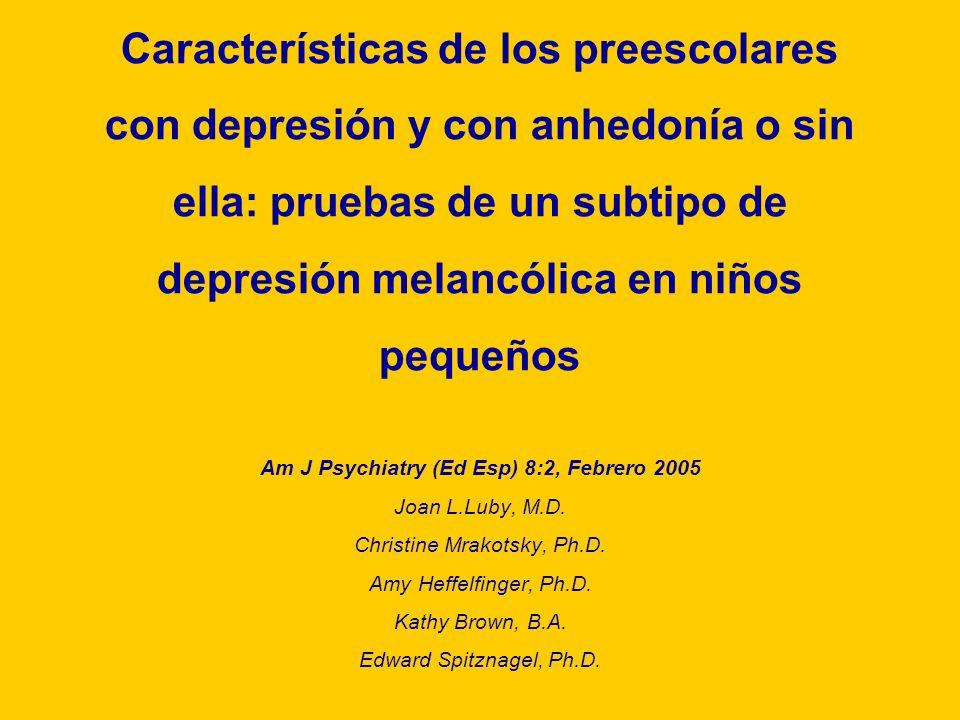 Características de los preescolares con depresión y con anhedonía o sin ella: pruebas de un subtipo de depresión melancólica en niños pequeños Am J Ps