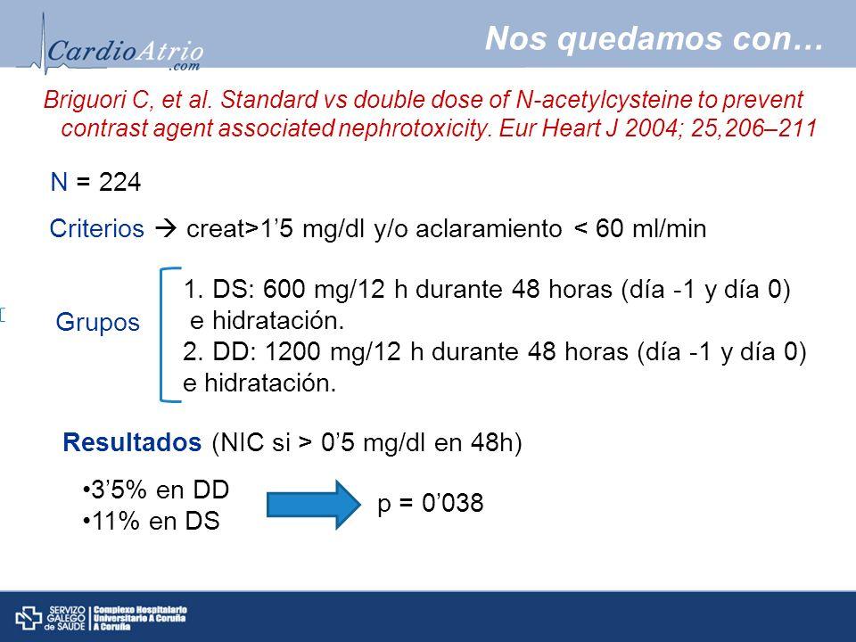 Nos quedamos con… Briguori C, et al. Standard vs double dose of N-acetylcysteine to prevent contrast agent associated nephrotoxicity. Eur Heart J 2004