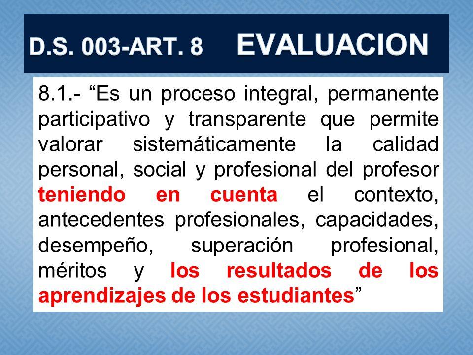 8.1.- Es un proceso integral, permanente participativo y transparente que permite valorar sistemáticamente la calidad personal, social y profesional d