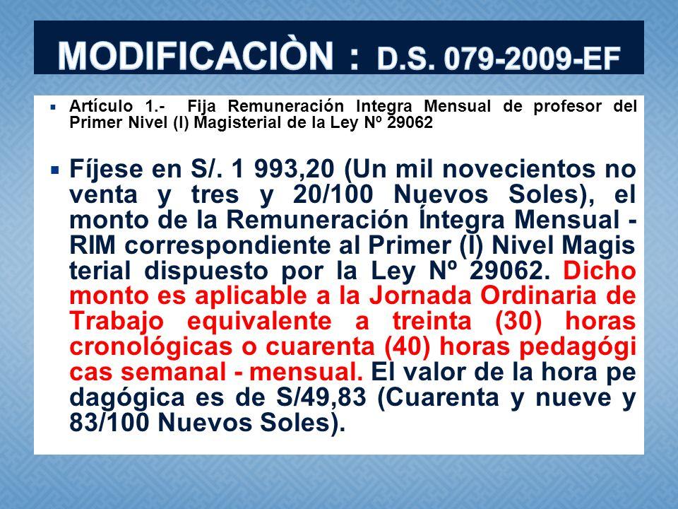 Artículo 1.- Fija Remuneración Integra Mensual de profesor del Primer Nivel (I) Magisterial de la Ley Nº 29062 Fíjese en S/. 1 993,20 (Un mil novecien