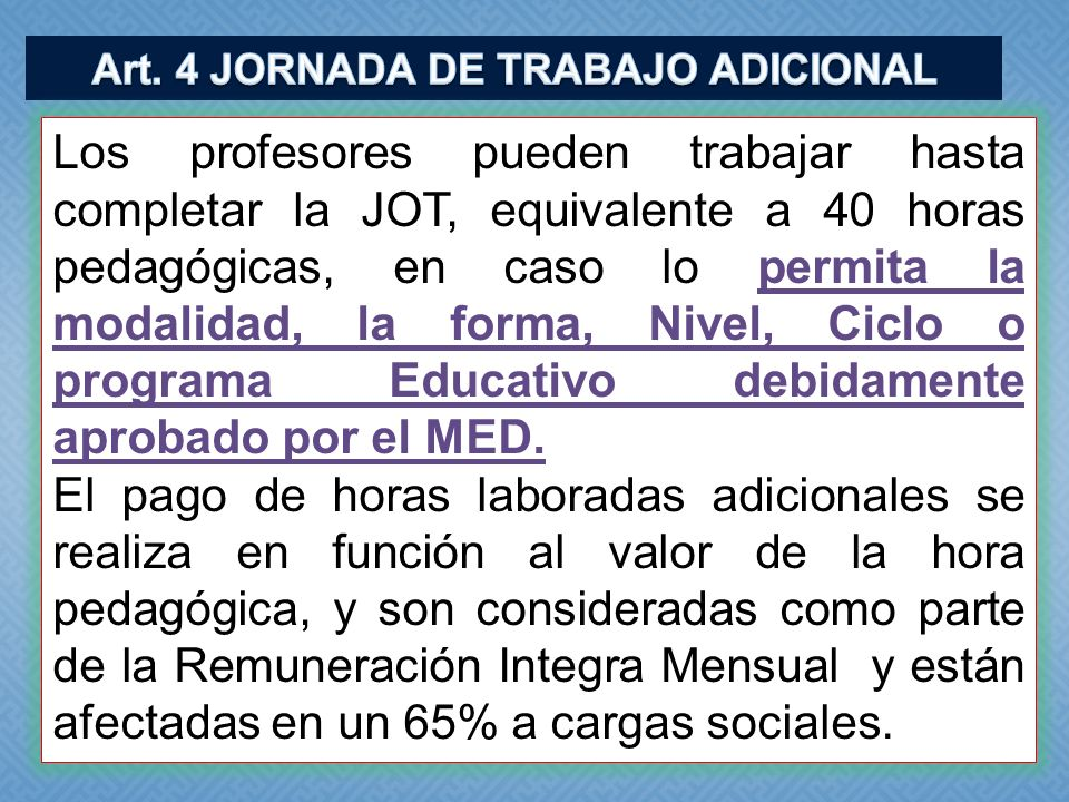 Los profesores pueden trabajar hasta completar la JOT, equivalente a 40 horas pedagógicas, en caso lo permita la modalidad, la forma, Nivel, Ciclo o p
