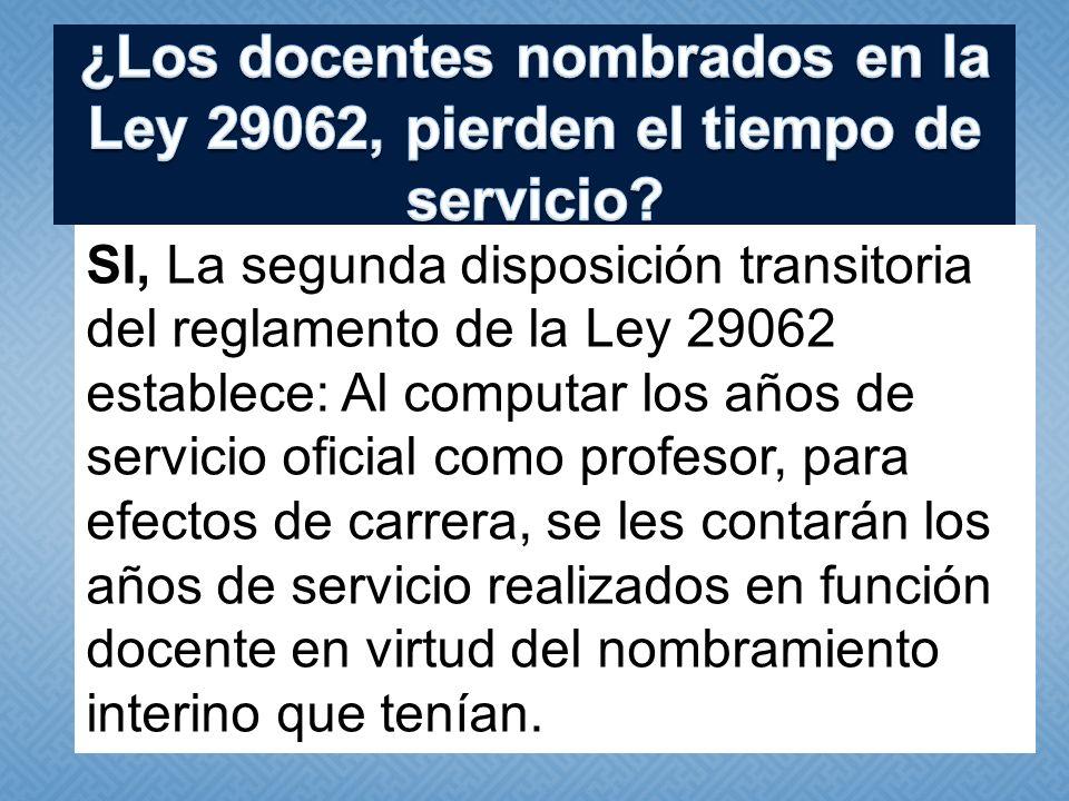 SI, La segunda disposición transitoria del reglamento de la Ley 29062 establece: Al computar los años de servicio oficial como profesor, para efectos