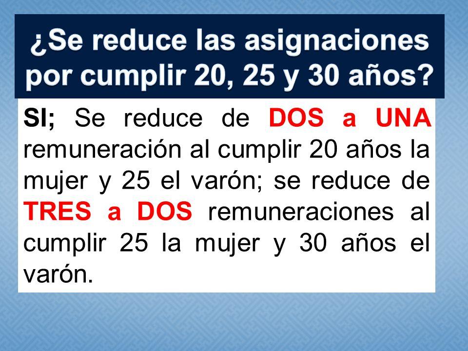 SI; Se reduce de DOS a UNA remuneración al cumplir 20 años la mujer y 25 el varón; se reduce de TRES a DOS remuneraciones al cumplir 25 la mujer y 30