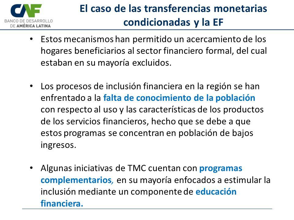 El caso de las transferencias monetarias condicionadas y la EF Estos mecanismos han permitido un acercamiento de los hogares beneficiarios al sector financiero formal, del cual estaban en su mayoría excluidos.