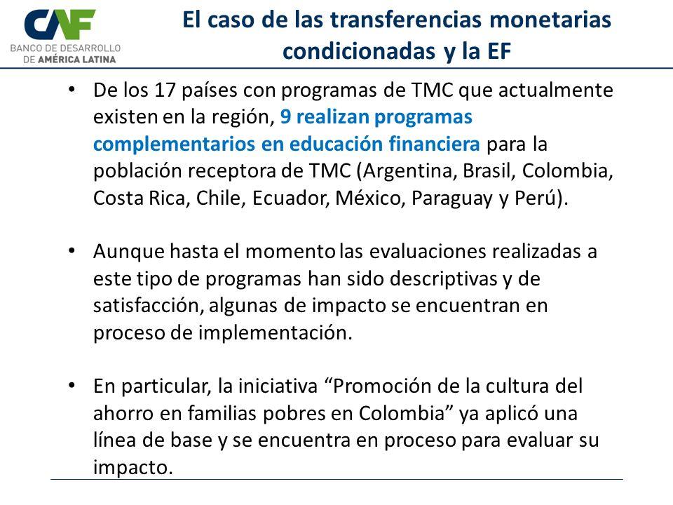 El caso de las transferencias monetarias condicionadas y la EF De los 17 países con programas de TMC que actualmente existen en la región, 9 realizan programas complementarios en educación financiera para la población receptora de TMC (Argentina, Brasil, Colombia, Costa Rica, Chile, Ecuador, México, Paraguay y Perú).