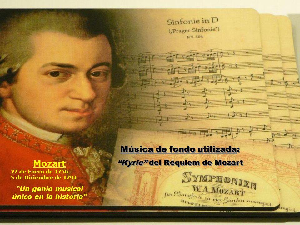 Música de fondo utilizada: Kyrie del Réquiem de Mozart Música de fondo utilizada: Kyrie del Réquiem de Mozart Mozart 27 de Enero de 1756 5 de Diciembre de 1791 Un genio musical único en la historia