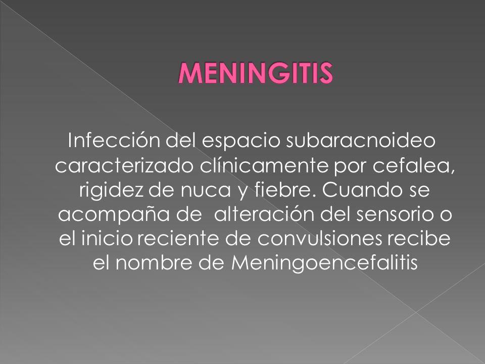 Infección del espacio subaracnoideo caracterizado clínicamente por cefalea, rigidez de nuca y fiebre. Cuando se acompaña de alteración del sensorio o