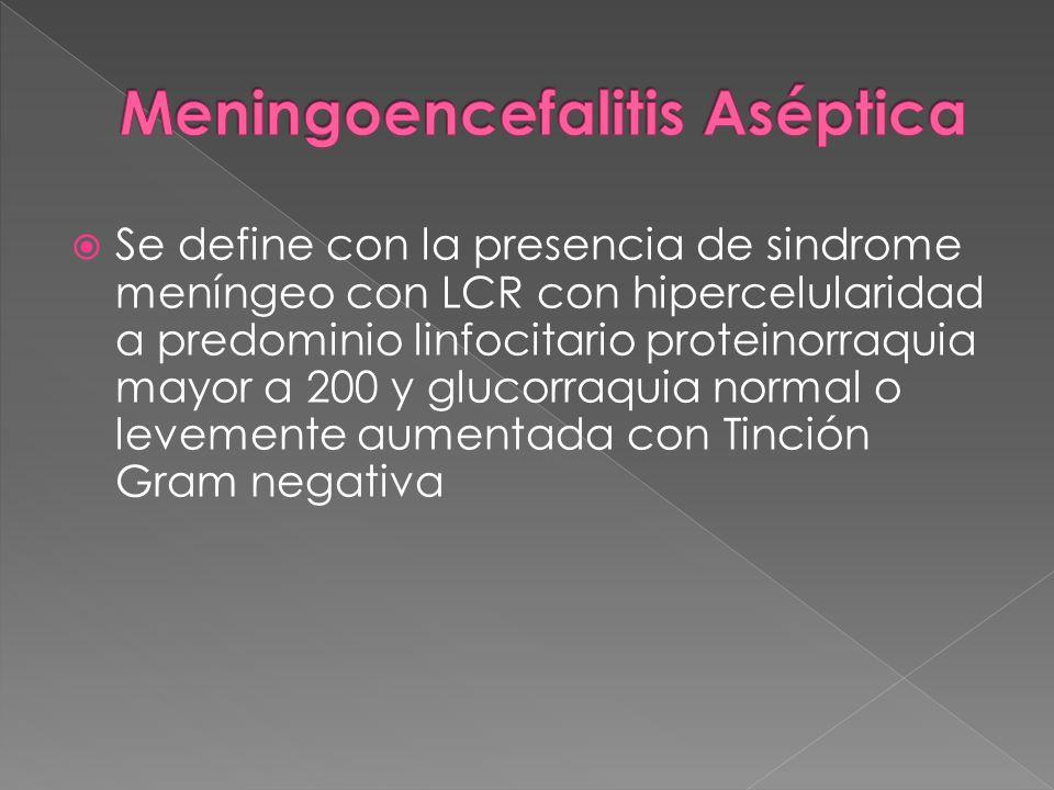 Se define con la presencia de sindrome meníngeo con LCR con hipercelularidad a predominio linfocitario proteinorraquia mayor a 200 y glucorraquia norm