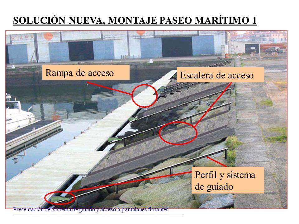 Presentación del sistema de guiado y acceso a pantalanes flotantes SOLUCIÓN NUEVA, MONTAJE PASEO MARÍTIMO 1 Escalera de acceso Perfil y sistema de gui