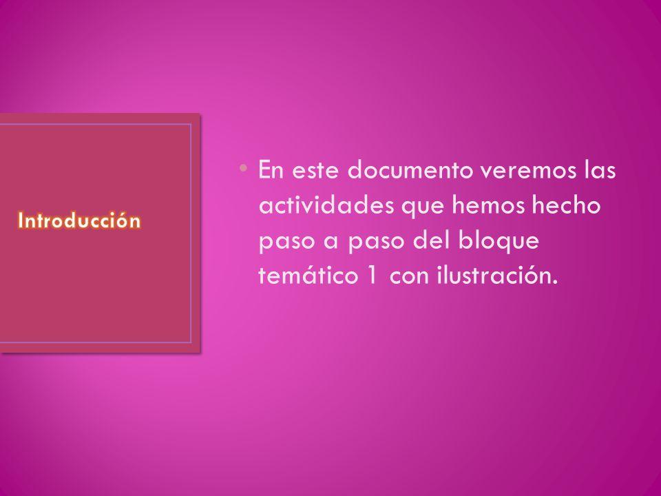 En este documento veremos las actividades que hemos hecho paso a paso del bloque temático 1 con ilustración.