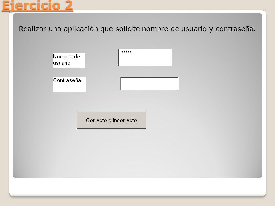 Ejercicio 2 Realizar una aplicación que solicite nombre de usuario y contraseña.