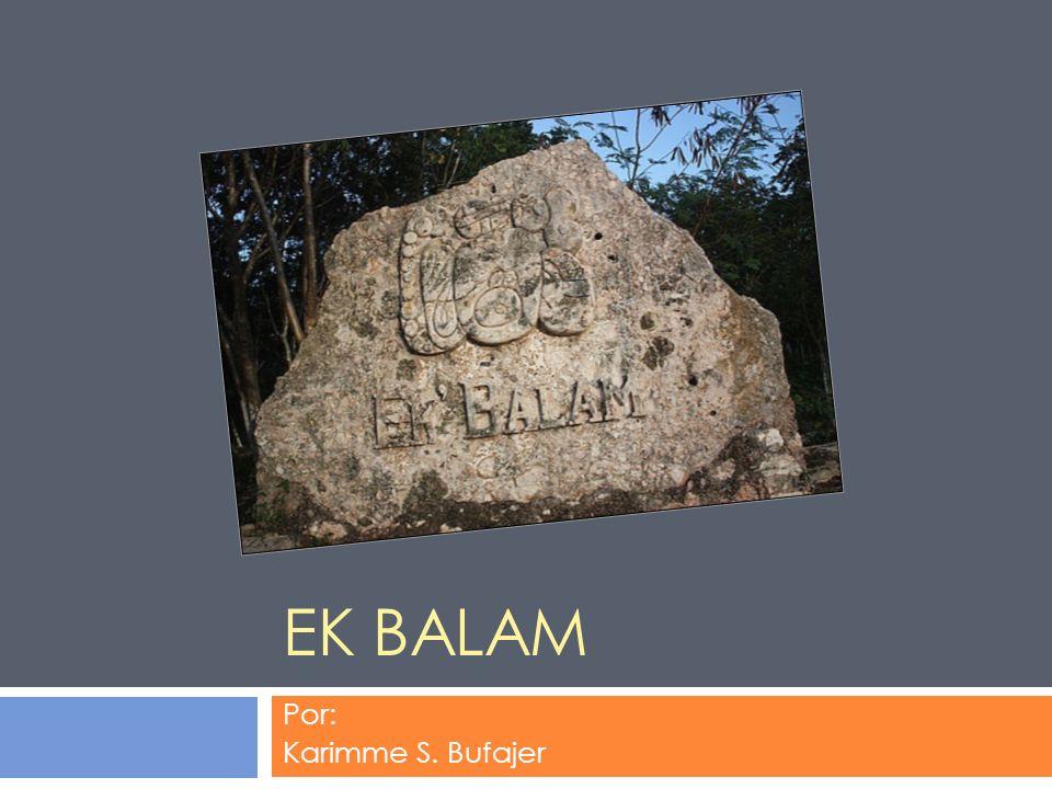 EK BALAM Por: Karimme S. Bufajer