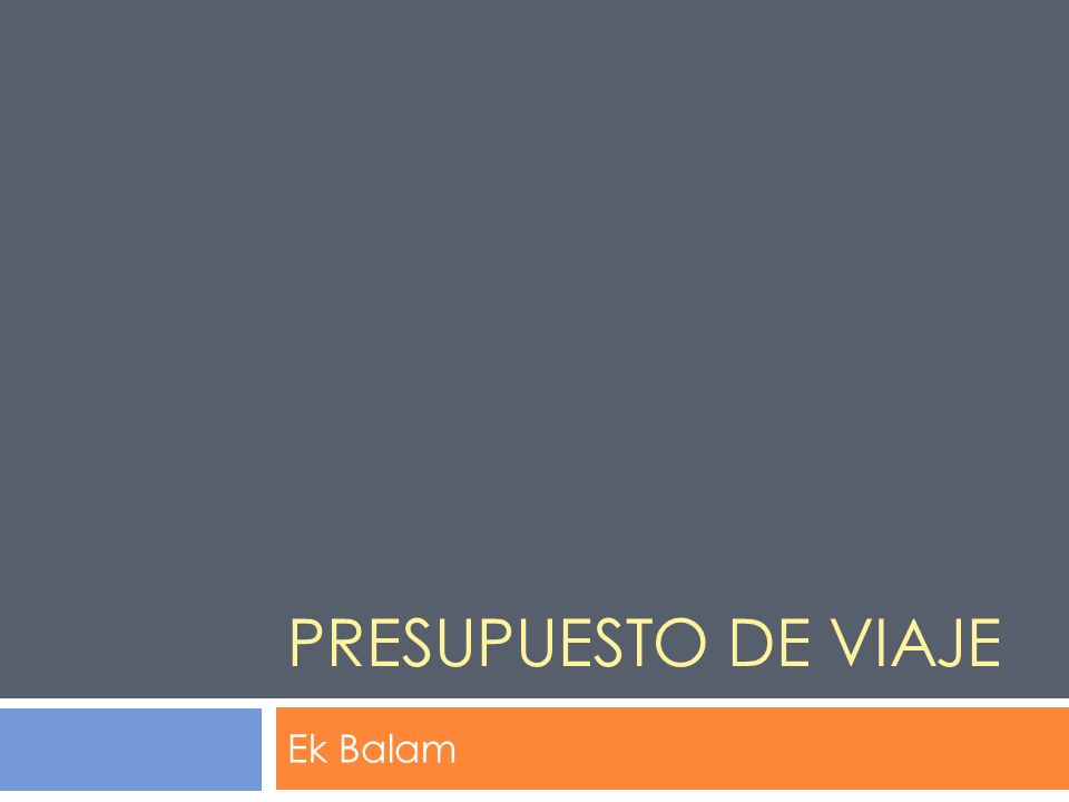 PRESUPUESTO DE VIAJE Ek Balam