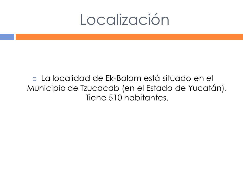 Localización La localidad de Ek-Balam está situado en el Municipio de Tzucacab (en el Estado de Yucatán).