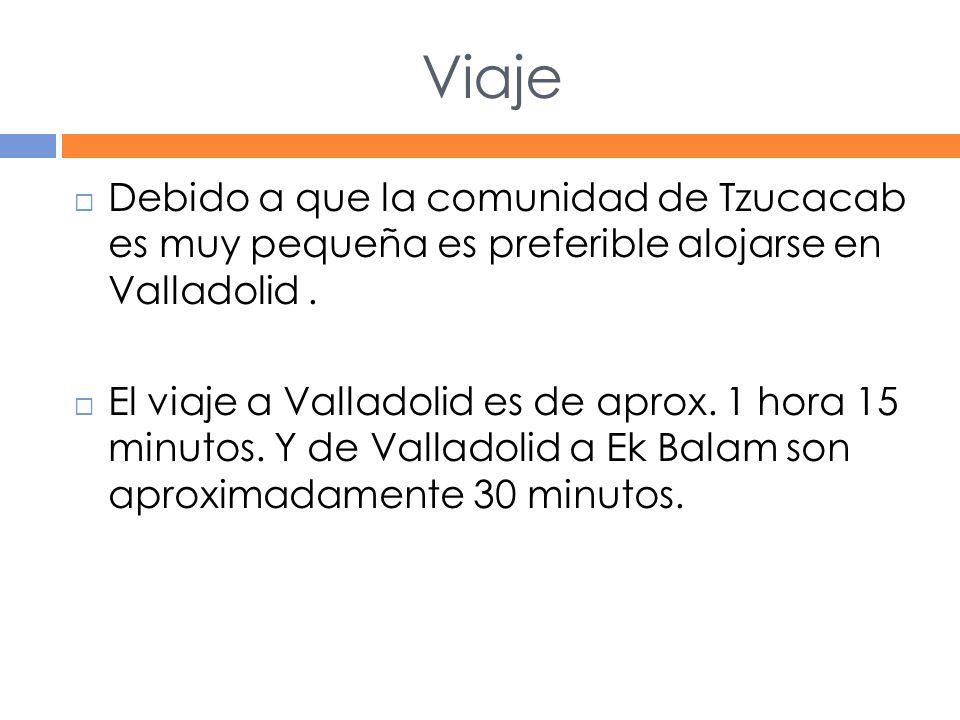 Viaje Debido a que la comunidad de Tzucacab es muy pequeña es preferible alojarse en Valladolid.
