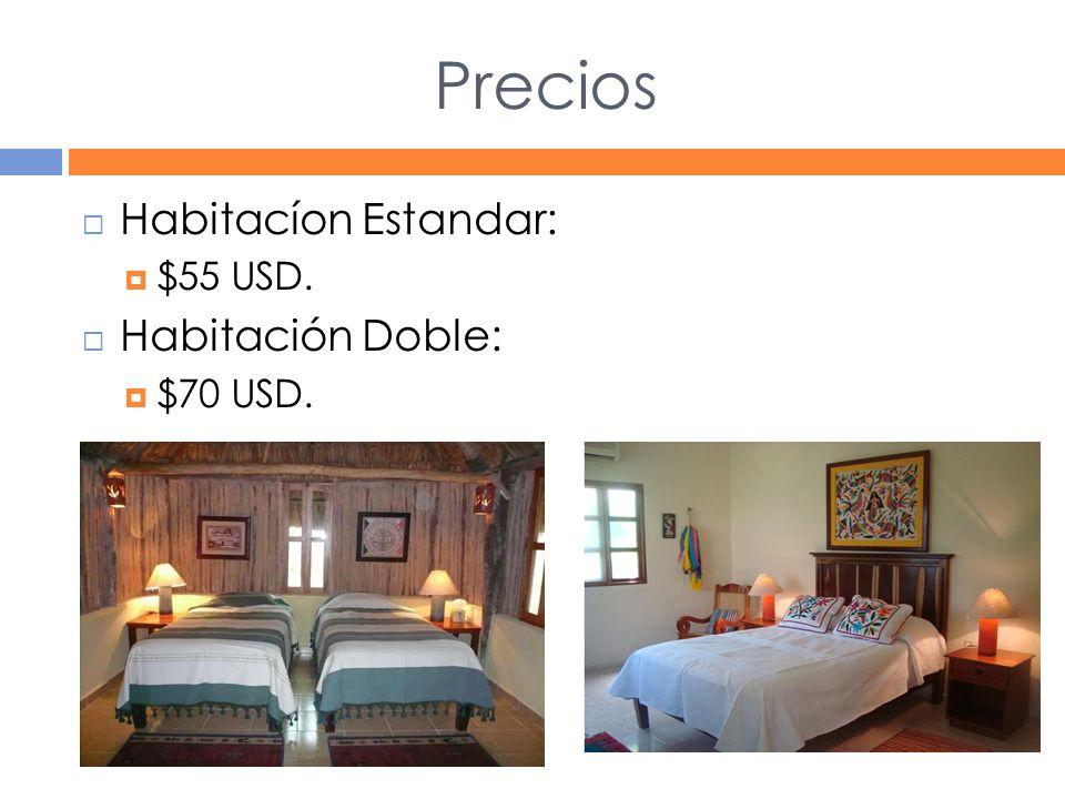 Precios Habitacíon Estandar: $55 USD. Habitación Doble: $70 USD.