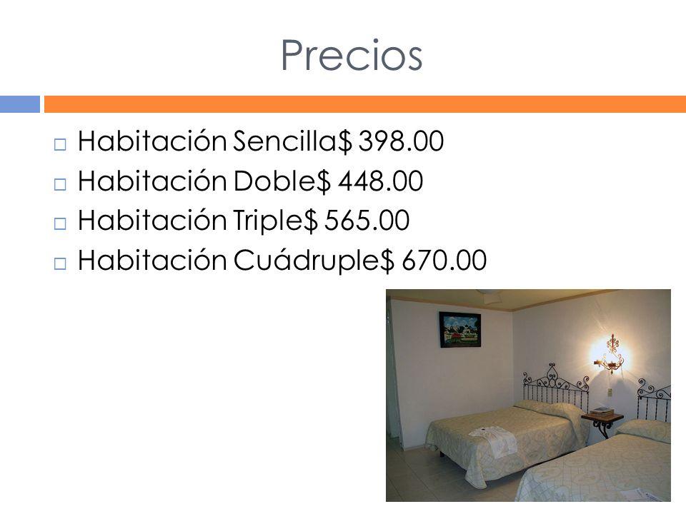 Precios Habitación Sencilla$ 398.00 Habitación Doble$ 448.00 Habitación Triple$ 565.00 Habitación Cuádruple$ 670.00