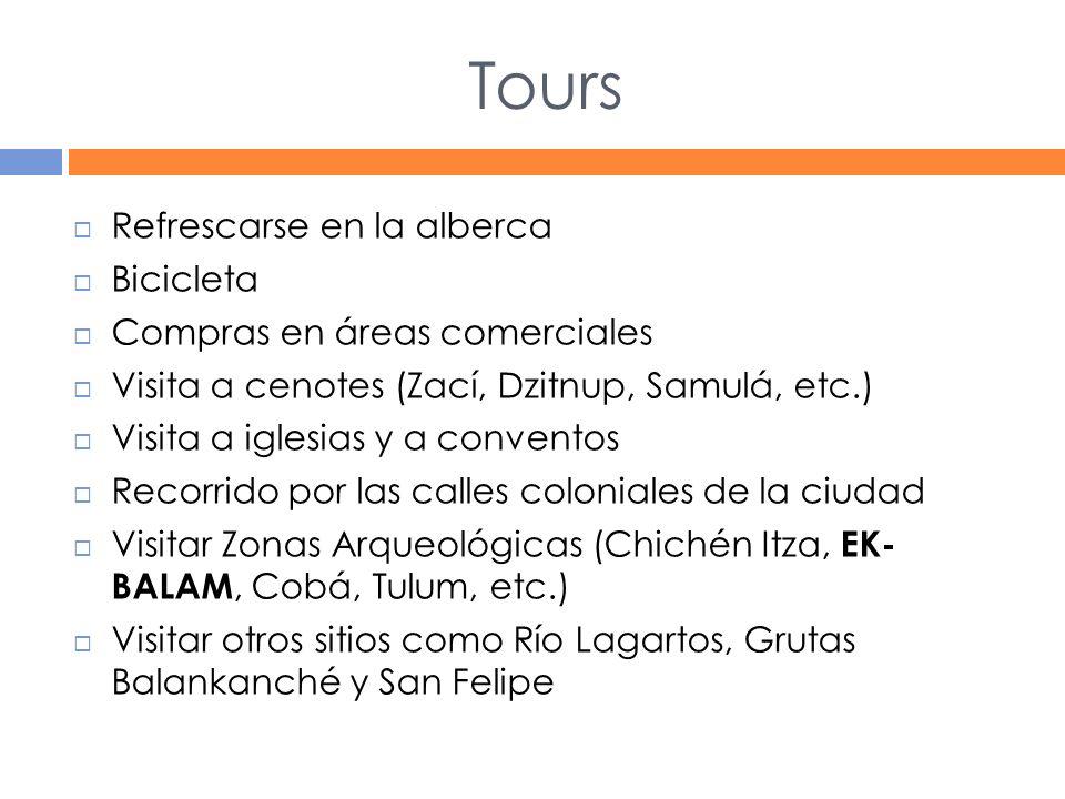Tours Refrescarse en la alberca Bicicleta Compras en áreas comerciales Visita a cenotes (Zací, Dzitnup, Samulá, etc.) Visita a iglesias y a conventos Recorrido por las calles coloniales de la ciudad Visitar Zonas Arqueológicas (Chichén Itza, EK- BALAM, Cobá, Tulum, etc.) Visitar otros sitios como Río Lagartos, Grutas Balankanché y San Felipe