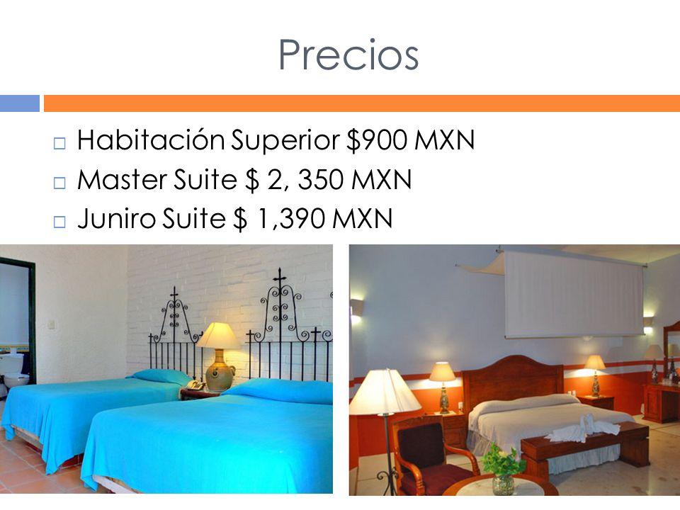 Precios Habitación Superior $900 MXN Master Suite $ 2, 350 MXN Juniro Suite $ 1,390 MXN