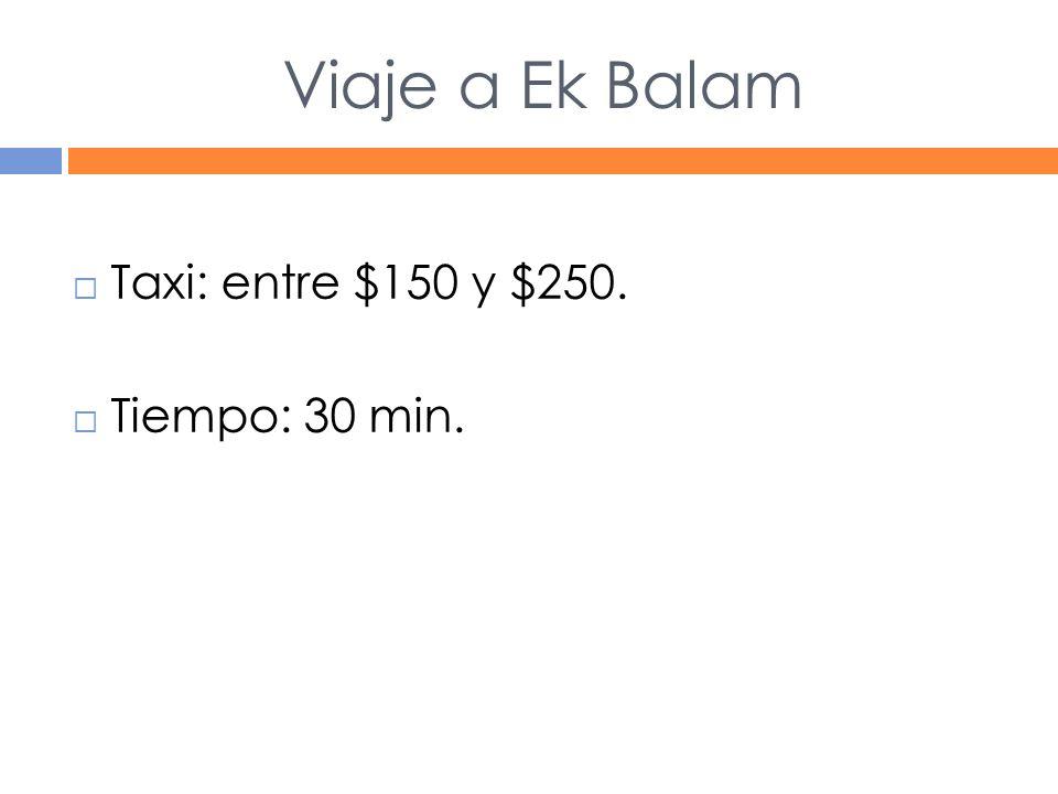 Viaje a Ek Balam Taxi: entre $150 y $250. Tiempo: 30 min.