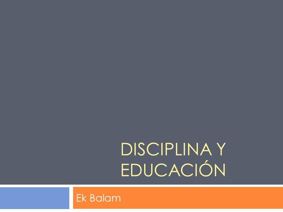 DISCIPLINA Y EDUCACIÓN Ek Balam