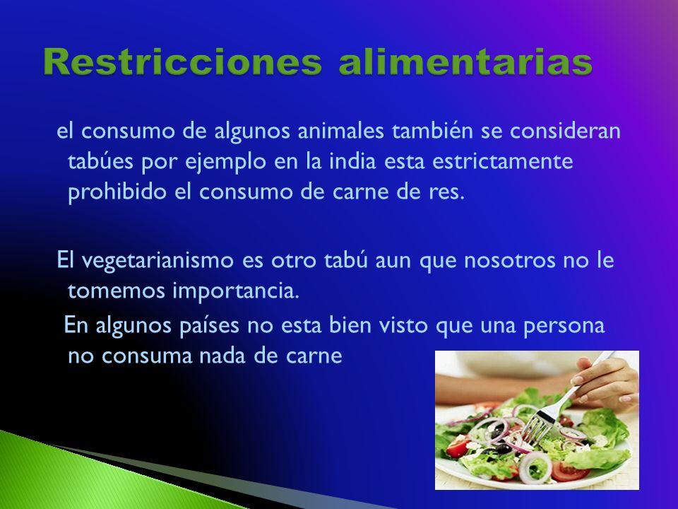 el consumo de algunos animales también se consideran tabúes por ejemplo en la india esta estrictamente prohibido el consumo de carne de res.