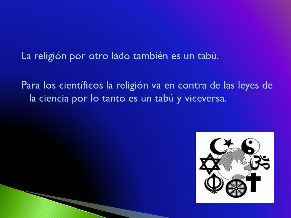 La religión por otro lado también es un tabú.