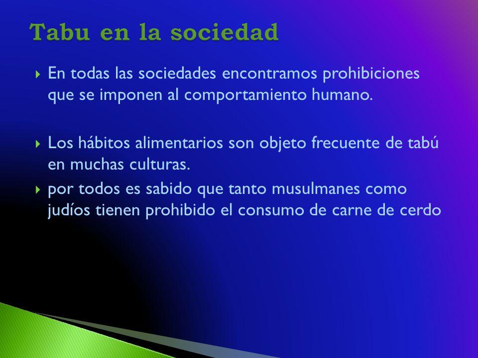 En todas las sociedades encontramos prohibiciones que se imponen al comportamiento humano.