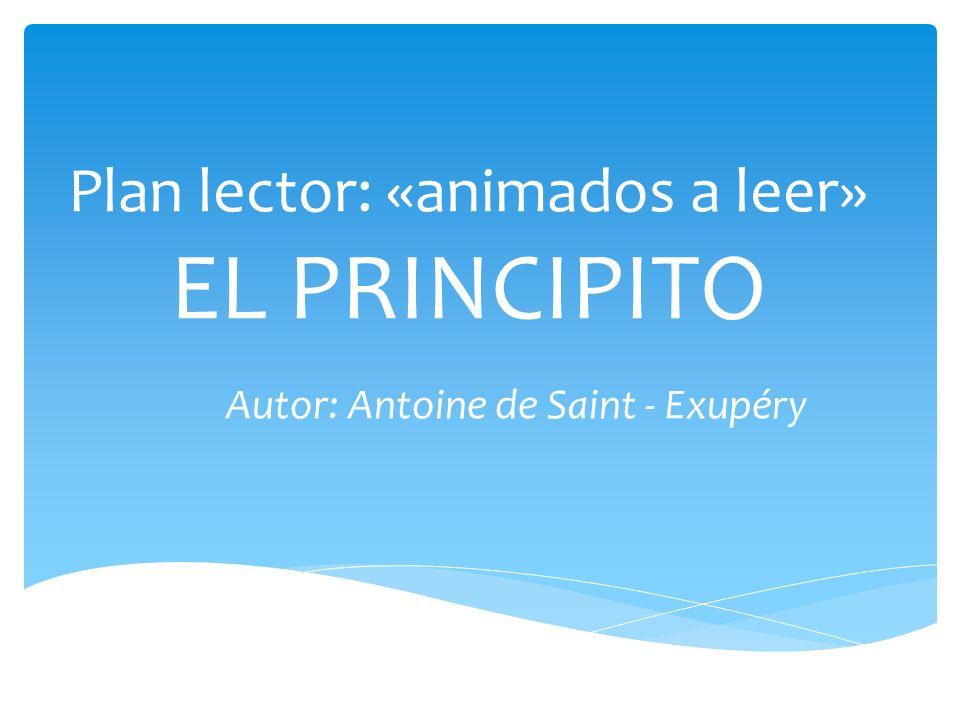 Plan lector: «animados a leer» EL PRINCIPITO Autor: Antoine de Saint - Exupéry