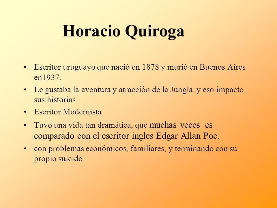 Escritor uruguayo que nació en 1878 y murió en Buenos Aires en1937. Le gustaba la aventura y atracción de la Jungla, y eso impacto sus historias Escri