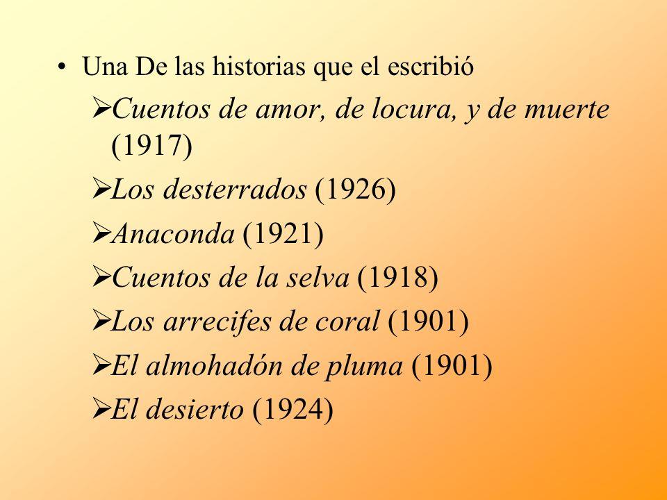 Una De las historias que el escribió Cuentos de amor, de locura, y de muerte (1917) Los desterrados (1926) Anaconda (1921) Cuentos de la selva (1918)