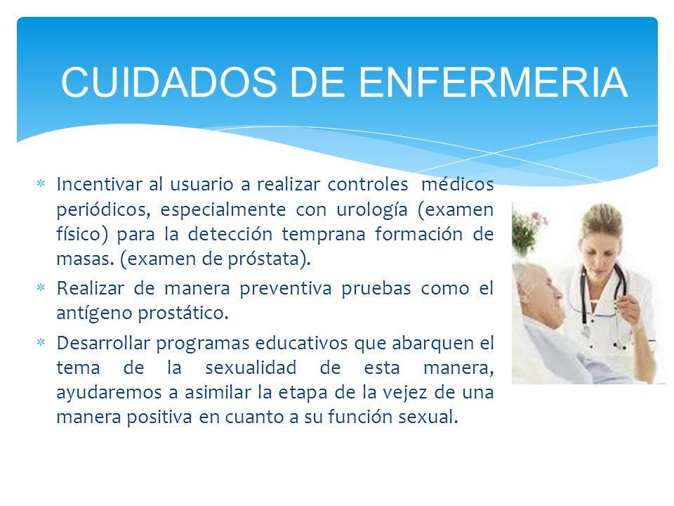 Incentivar al usuario a realizar controles médicos periódicos, especialmente con urología (examen físico) para la detección temprana formación de masas.