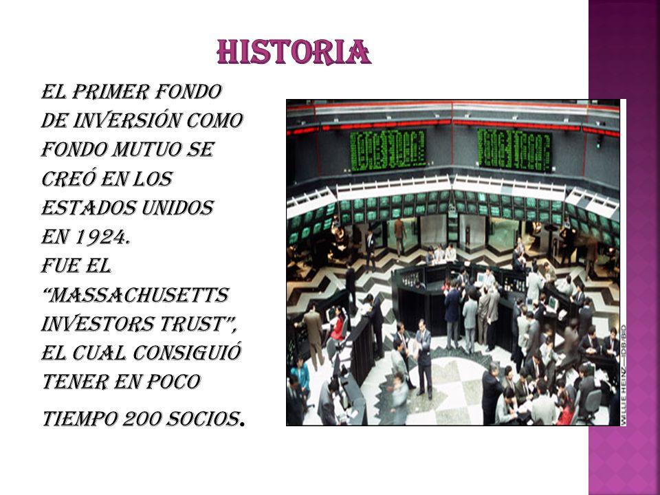 El primer Fondo de Inversión como fondo mutuo se creó en los Estados Unidos en 1924. Fue el Massachusetts Investors Trust, el cual consiguió tener en
