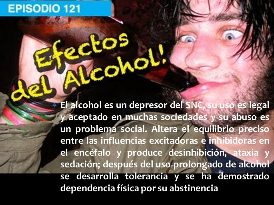 El alcohol es un depresor del SNC, su uso es legal y aceptado en muchas sociedades y su abuso es un problema social. Altera el equilibrio preciso entr