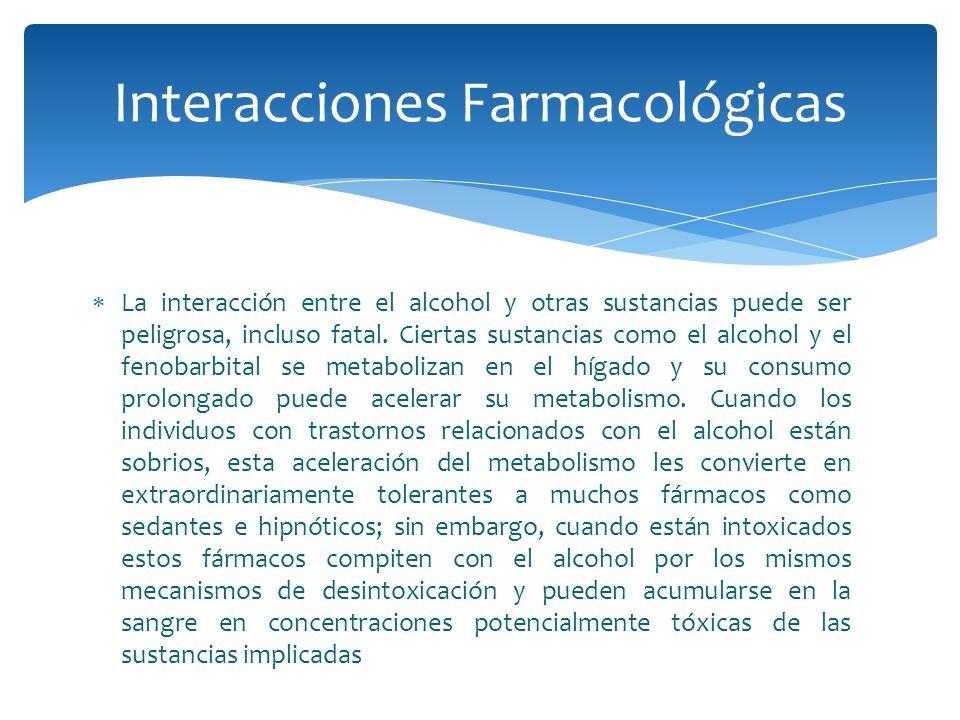 La interacción entre el alcohol y otras sustancias puede ser peligrosa, incluso fatal. Ciertas sustancias como el alcohol y el fenobarbital se metabol