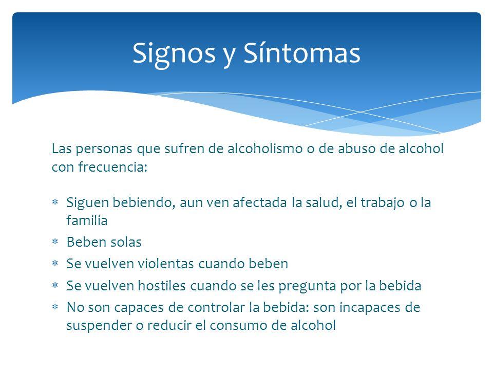 Las personas que sufren de alcoholismo o de abuso de alcohol con frecuencia: Siguen bebiendo, aun ven afectada la salud, el trabajo o la familia Beben