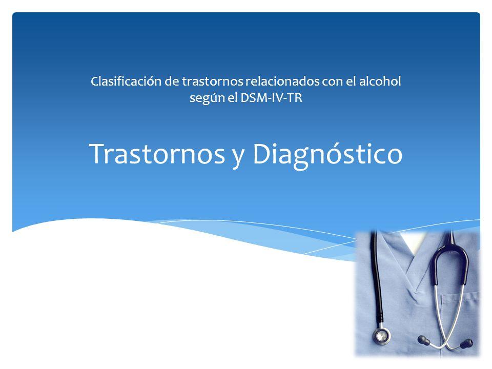 Trastornos y Diagnóstico Clasificación de trastornos relacionados con el alcohol según el DSM-IV-TR