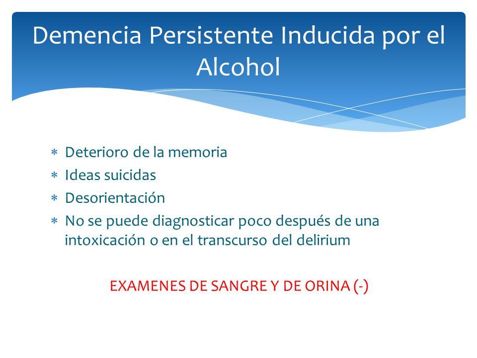 Deterioro de la memoria Ideas suicidas Desorientación No se puede diagnosticar poco después de una intoxicación o en el transcurso del delirium EXAMEN