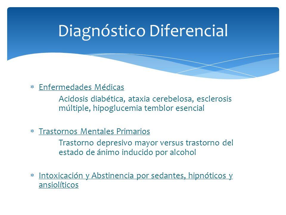 Enfermedades Médicas Acidosis diabética, ataxia cerebelosa, esclerosis múltiple, hipoglucemia temblor esencial Trastornos Mentales Primarios Trastorno