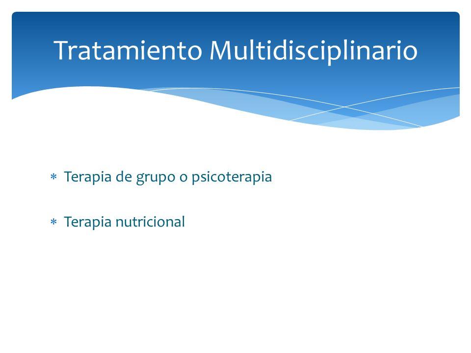 Terapia de grupo o psicoterapia Terapia nutricional Tratamiento Multidisciplinario
