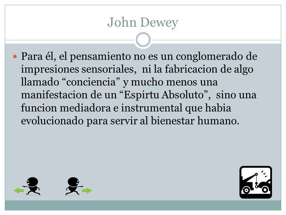 John Dewey Sus trabajos sobre la educacion tenian por finalidad sobre todo estudiar las consecuencias que tendria su instrumentalismo para la pedagogia y comprobar su validez mediante la experimentacion
