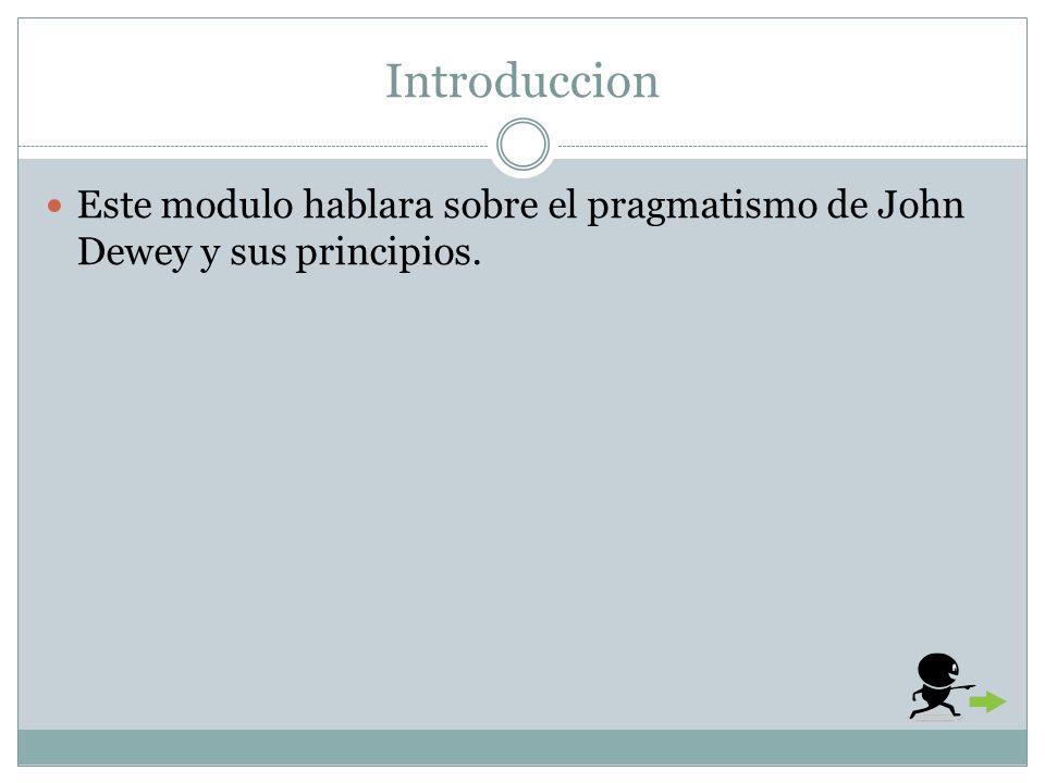 PREPARADO POR: FERNAN ORTEGA MOJICA COLEGIO DE EDUCACION El Pragmatismo