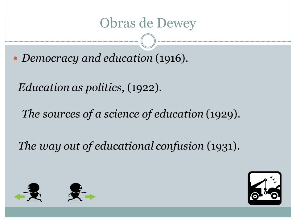 Obras de Dewey Moral principles in education (1909). How we think (1910). Interest and effort in education (1913). Schools of tomorrow, con Evelyn Dew