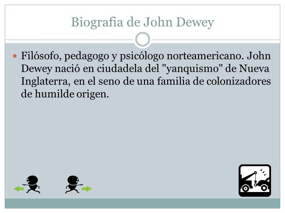 Correcto Por que para Dewey era un instrumento destinado hacerlo.