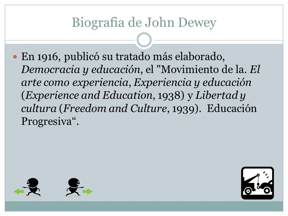 Biografia de John Dewey En 1916, publicó su tratado más elaborado, Democracia y educación, el Movimiento de la.