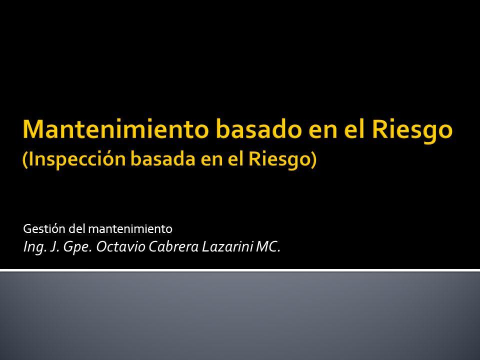 Gestión del mantenimiento Ing. J. Gpe. Octavio Cabrera Lazarini MC.