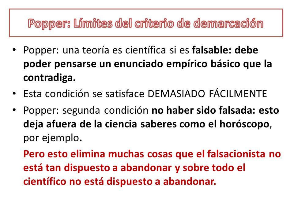 Popper: una teoría es científica si es falsable: debe poder pensarse un enunciado empírico básico que la contradiga. Esta condición se satisface DEMAS