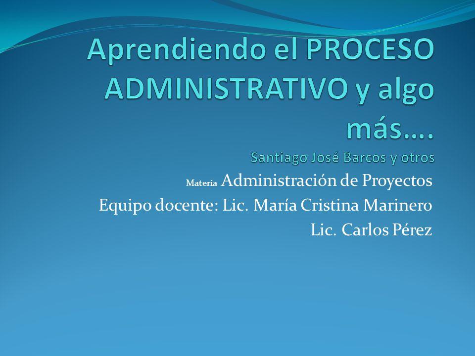 Materia Administración de Proyectos Equipo docente: Lic. María Cristina Marinero Lic. Carlos Pérez